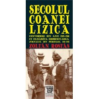 Secolul coanei Lizica. Convorbiri din anii 1985-1986 cu Elisabeta Odobescu-Goga - Zoltan Rostas