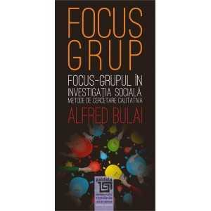 Focus - grupul în investigaţia socială. Metode de cercetare calitativă ediția a II-a revăzută