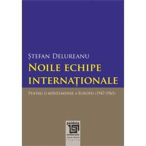 Noile echipe internaționale. Pentru o reîntemeiere a Europei (1947-1965)