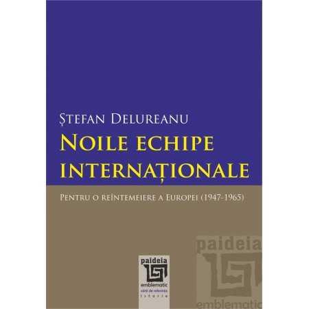 Paideia Noile echipe internationale. Pentru o reintemeiere a Europei (1947-1965) - Stefan Delureanu Istorie 39,00 lei 2255P