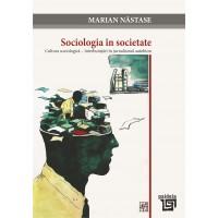Sociologia in societate. Cultura sociologica – intrebuintari in jurnalismul autohton - Marian Nastase