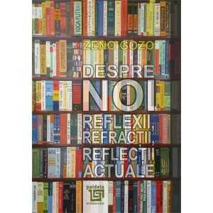 Despre noi.Reflexii, refracții, reflecții actuale- Zeno Gozo