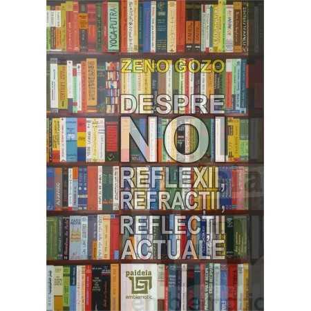 Paideia Despre noi.Reflexii, refracții, reflectii actuale Sociology 30,00 lei
