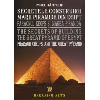 The Secrets of Building the Great Pyramid of Egypt - Hantulie Ionel