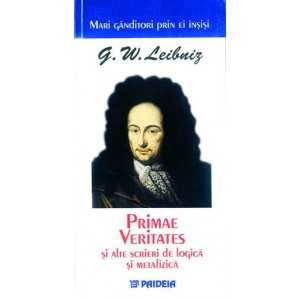 Primae Veritates şi alte scrieri de logică şi metafizică - Leibniz prin el însuşi