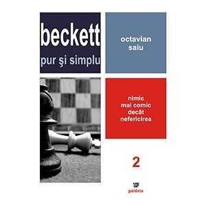 Beckett pur si simplu. Nimic mai comic decat nefericirea (vol 2) - Octavian Saiu