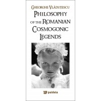 Philosophy of the romanian cosmogonic legends - Gheorghe Vlăduţescu