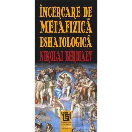Incercare de metafizica eshatologica E-book 15,00 lei