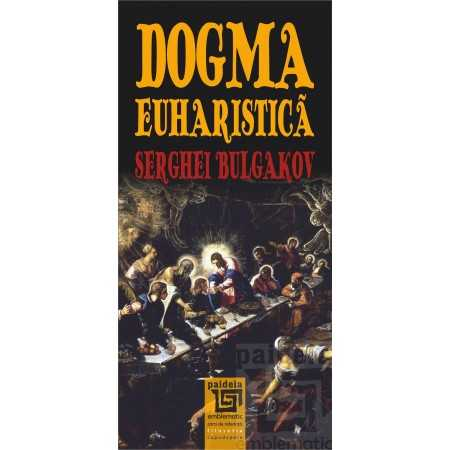Paideia Dogma euharistică - Serghei Bulgakov E-book 10,00 lei E00002055