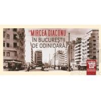 În Bucureştii de odinioară cu Mircea Diaconu - Mircea Diaconu