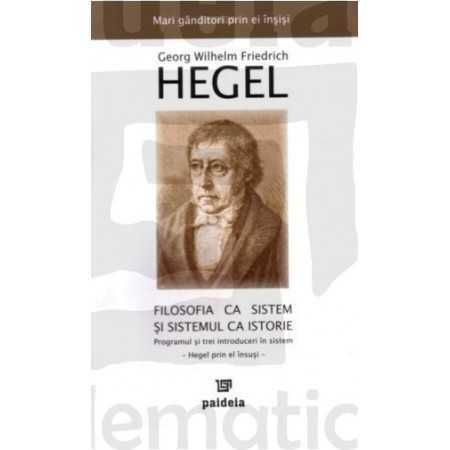 Paideia Filosofia ca sistem - Georg Wilhelm Friedrich Hegel Filosofie 28,90 lei 0255P