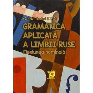 Gramatica aplicata a limbii ruse. Flexiunea nominala - Gabriel-Andrei STAN