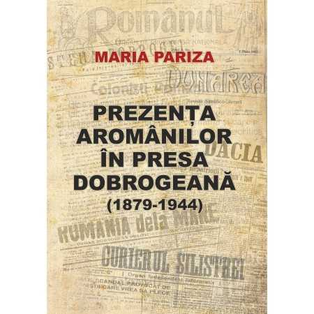 Paideia Prezenta aromanilor in presa dobrogeana (1879-1944) - Maria Pariza Studii culturale 60,00 lei 2278P