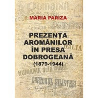 Prezenta aromanilor in presa dobrogeana (1879-1944) - Maria Pariza