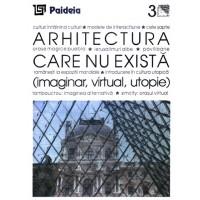 Arhitectura care nu există (imaginar, virtual, utopie) - Augustin Ioan