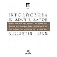 Întoarcerea în spaţiul sacru - Augustin Ioan