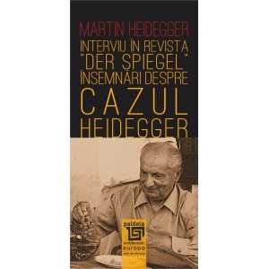 "Interviu in revista ""Der Spiegel"": însemnări despre ""cazul Heidegger""-L1- Martin Heidegger"