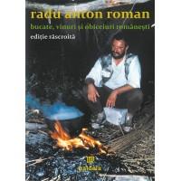 Bucate, vinuri şi obiceiuri româneşti - ediție răscroită - Radu Anton Roman