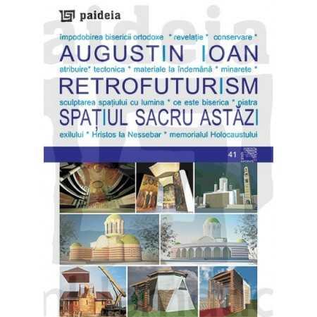 Retrofuturism: - Spaţiul sacru astăzi( redactor: Eugenia Petre, Mariana Cismaru)
