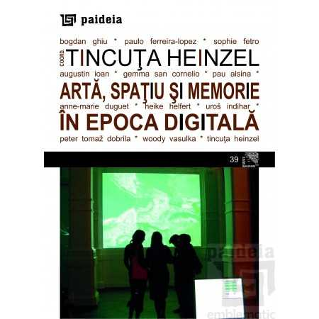 Artă, spaţiu şi memorie în epoca digitală( redactor: Tehnoredactor: Ameluța Vișan)