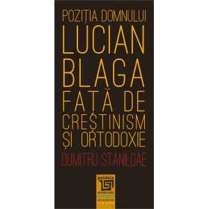 Pozitia domnului Lucian Blaga fata de crestinism si ortodoxie-Dumitru Staniloae