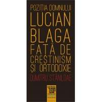 Pozitia domnului Lucian Blaga fata de crestinism si ortodoxie - Dumitru Staniloae