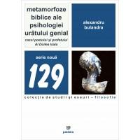 Metamorfoze biblice ale psihologiei urâtului genial.Cazul poetului şi profetului Al Doilea Isaia - Alexandru Bulandra