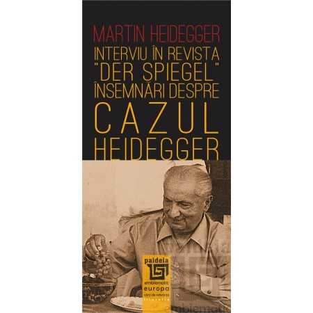 "Paideia Interview in ""Der Spiegel"" magazine: notes on the ""Heidegger case"" - Martin Heidegger E-book 10,00 lei"