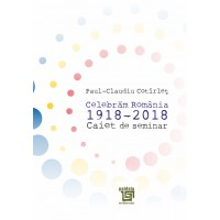 Caiet de seminar, Celebrăm România 1918-2018 - Cotirlet Paul-Claudiu