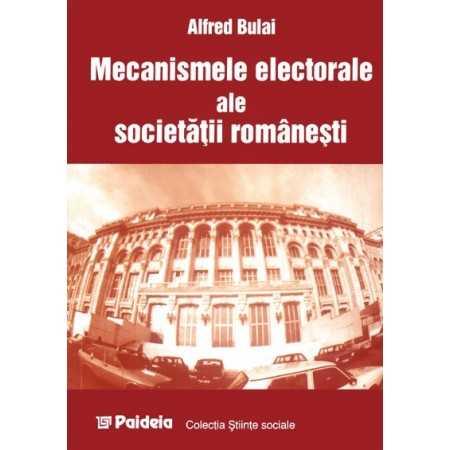 Mecanismele electorale ale societăţii româneşti - Alfred Bulai E-book 15,00 lei E00001046