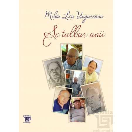 Paideia Se tulbur anii. Antologie aniversara - Mihai Licu Ungureanu E-book 15,00 lei E00002115