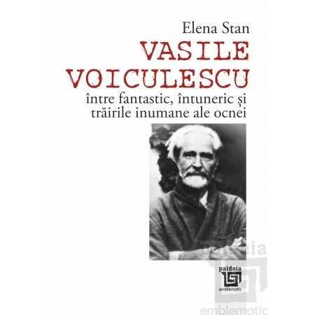 Paideia Vasile Voiculescu între fantastic, întuneric și trăirile inumane ale ocnei - Elena Stan E-book 10,00 lei E00002268