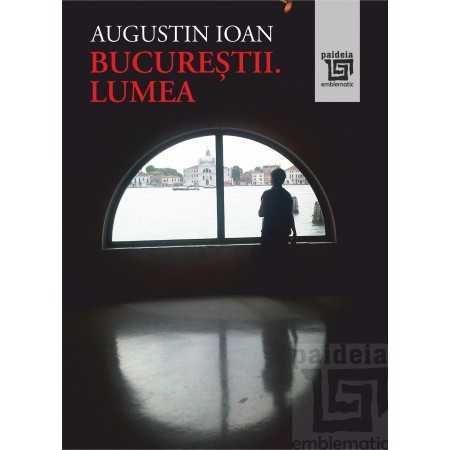 Paideia Bucureștii. Lumea - Augustin Ioan E-book 15,00 lei E00002270