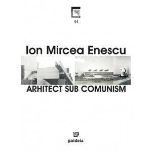 Arhitect sub comunism - Ion Mircea Enescu