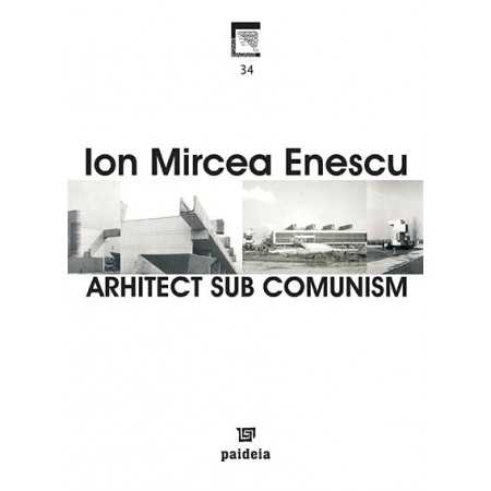 Arhitect sub comunism( redactor: Eugenia Petre, Paulina Ivănuș)