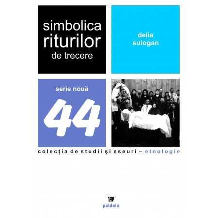Paideia Simbolica riturilor de trecere - Delia Suiogan Studii culturale 30,83 lei 1029P