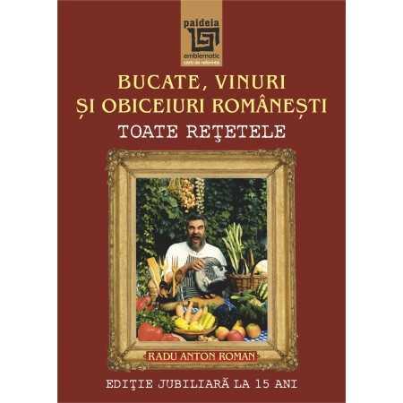Bucate, vinuri și obiceiuri românești. Toate reţetele în ediţie jubiliară la 15 ani (2014) - Radu Anton Roman E-book 30,00 le...
