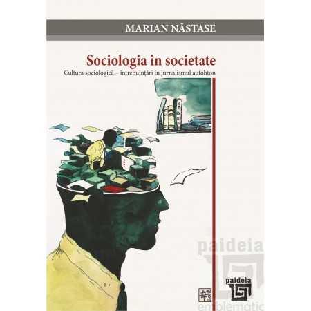 Paideia Sociologia în societate. Cultura sociologica – întrebuințări în jurnalismul autohton E-book 15,00 lei