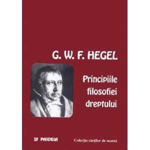Principiile filosofiei dreptului sau Compendiu de drept natural şi ştiinţă a statului - Georg Wilhelm Friedrich Hegel