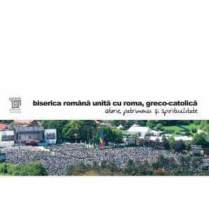 biserica română unită cu roma, greco-catolică/istorie, patrimoniu și spiritualitate