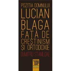 Poziţia domnului Lucian Blaga faţă de creştinism şi ortodoxie - Dumitru Stăniloae