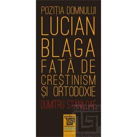 Paideia Poziţia domnului Lucian Blaga faţă de creştinism şi ortodoxie - Dumitru Stăniloae E-book 10,00 lei E00002177
