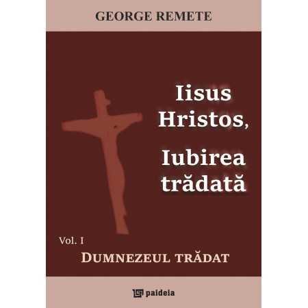 Iisus Hristos, iubirea trădată-George Remete