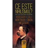 Ce este «nihilismul»? Nietzsche in interpretari moderne-Fr. Nietzsche, M. Heidegger, G. Colli, M. Montinari, J. Simon