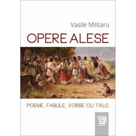 Paideia Opere alese–Poeme, vorbe cu talc, fabule - Vasile Militaru Literaturi 38,00 lei 2311P