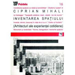 Paideia Inventarea spaţiului. Arhitecturi ale experienţei cotidiene - Ciprian Mihali Arte & arhitecturi 31,00 lei 1223P