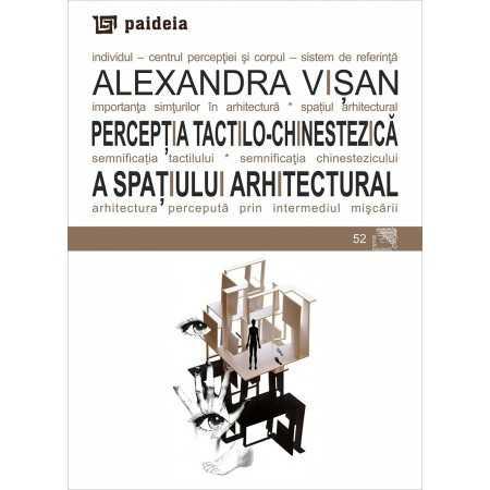 Paideia Perceptia tactilo-chinestezica a spatiului arhitectural - Alexandra Visan Arte & arhitecturi 15,00 lei
