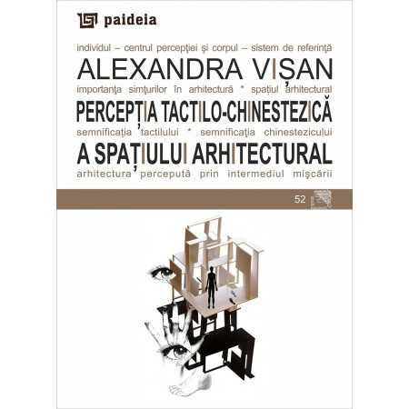 Paideia The tactile-kinesthetic perception of the architectural space - Alexandra Visan Arts & Architecture 15,00 lei