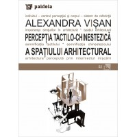 The tactile-kinesthetic perception of the architectural space - Alexandra Visan
