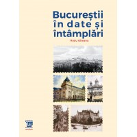 Bucurestii in date si intamplari - Radu Olteanu